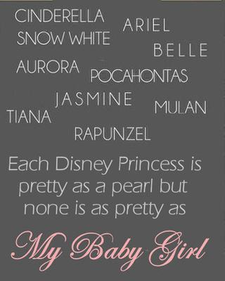 As beautiful as each Disney Princess is in her own way, as this nursery wall quote states; none of them is as pretty as MY baby girl