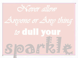 Never allow anything or anyone to dull your sparkle baby girl nursery wall quote