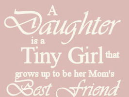 Our daughters are tiny baby girls that grow up to be our best friend quote