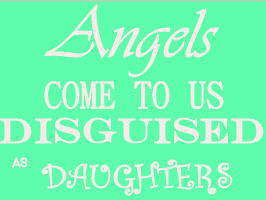 Angels come to us disguised as baby girls daughters quote saying for the nursery wall