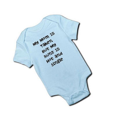 Funny my mom is taken but my aunt is cute hot and single baby onesie saying quote